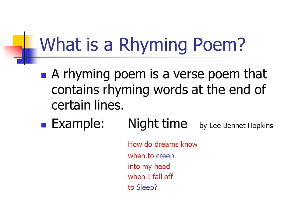 What is a Rhyming Poem A rhyming poem is a verse poem that contains rhyming words at the end of certain lines.