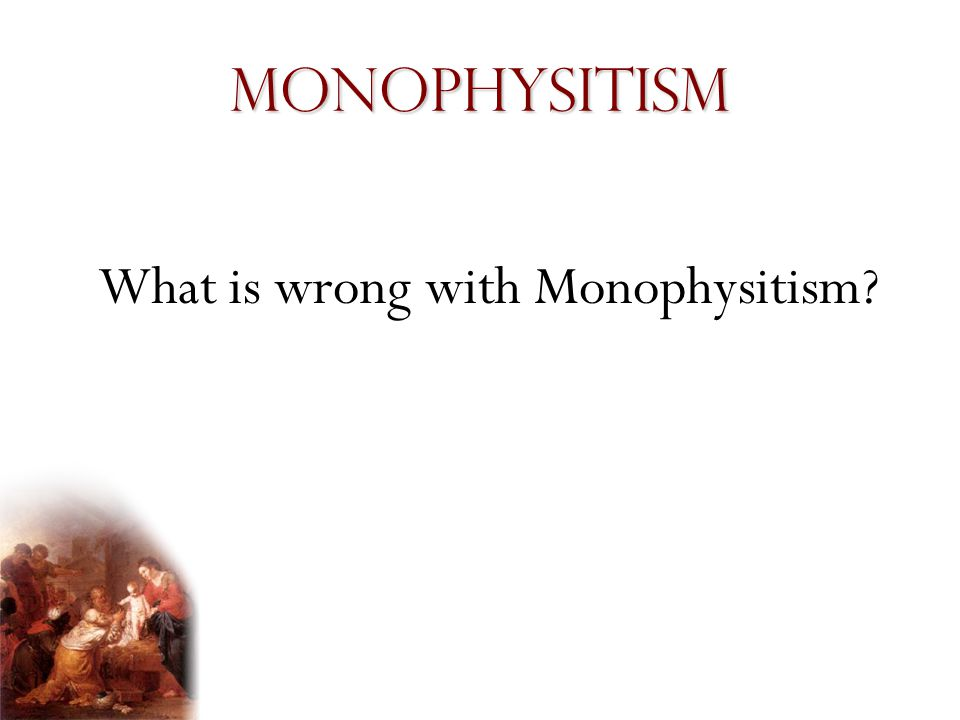 What is wrong with Monophysitism