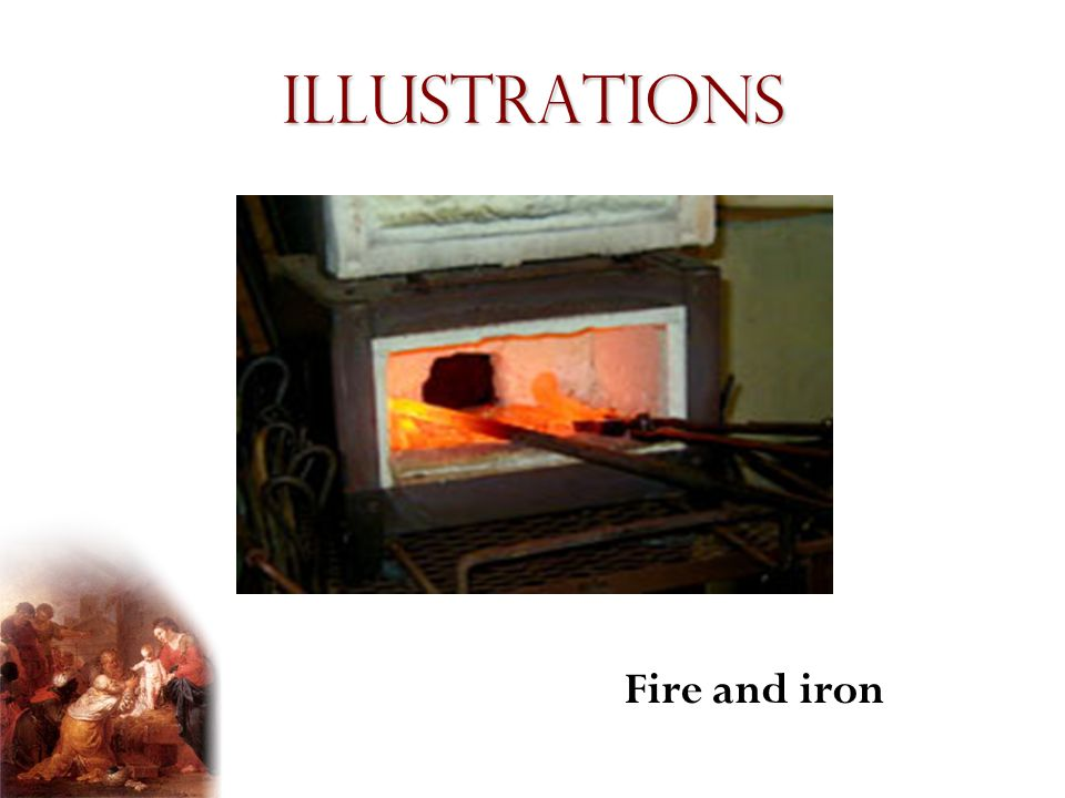 Illustrations Fire and iron Presentation Notes:
