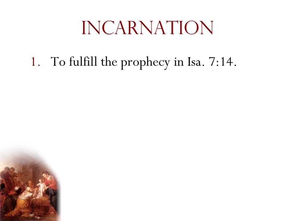 Incarnation To fulfill the prophecy in Isa. 7:14. Presentation Notes: