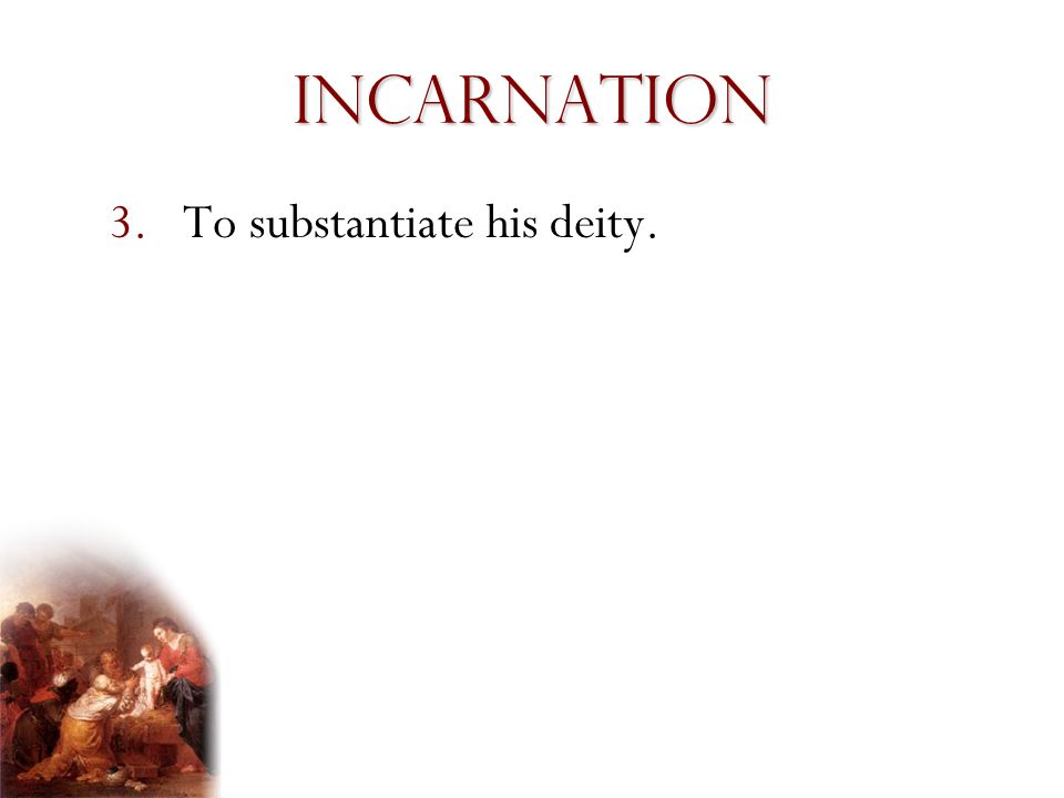 Incarnation To substantiate his deity. Presentation Notes: