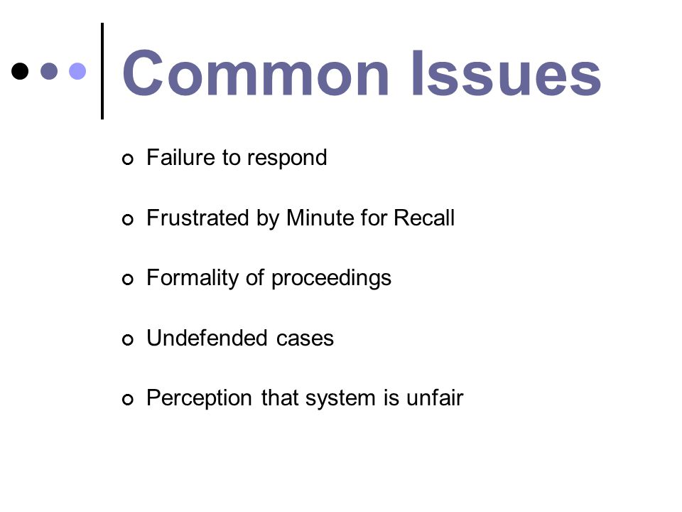 Common Issues Failure to respond Frustrated by Minute for Recall