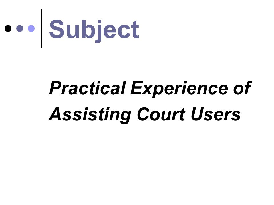Subject Practical Experience of Assisting Court Users