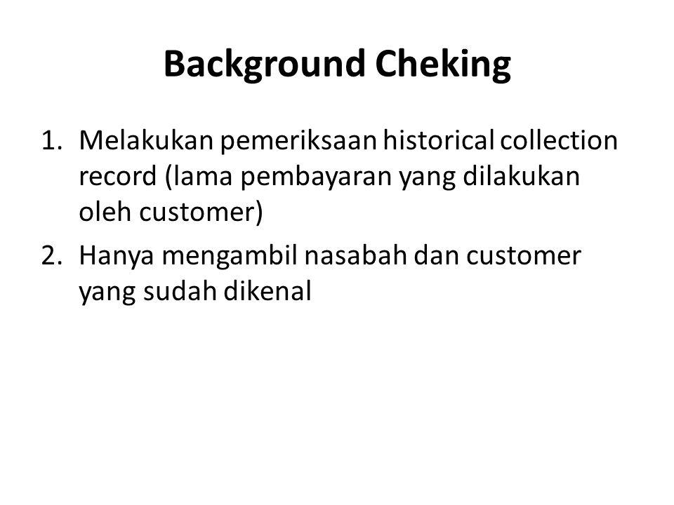 Background Cheking Melakukan pemeriksaan historical collection record (lama pembayaran yang dilakukan oleh customer)