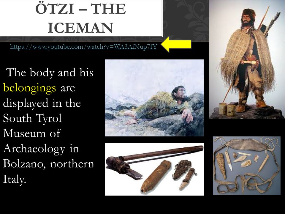 Ötzi – the Iceman https://www.youtube.com/watch v=WA3AiNup7fY.