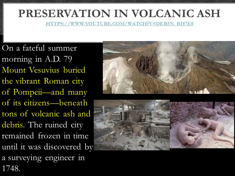 Preservation in volcanic ash https://www. youtube. com/watch
