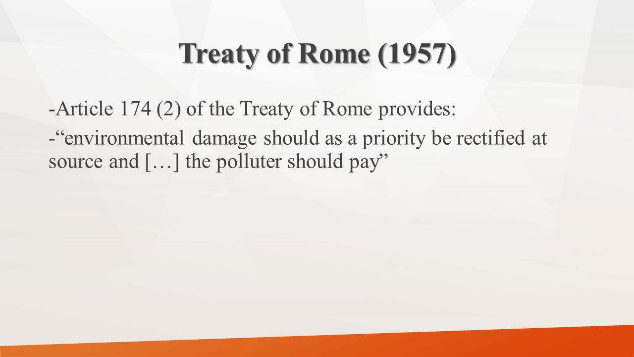 Treaty of Rome (1957) Article 174 (2) of the Treaty of Rome provides: