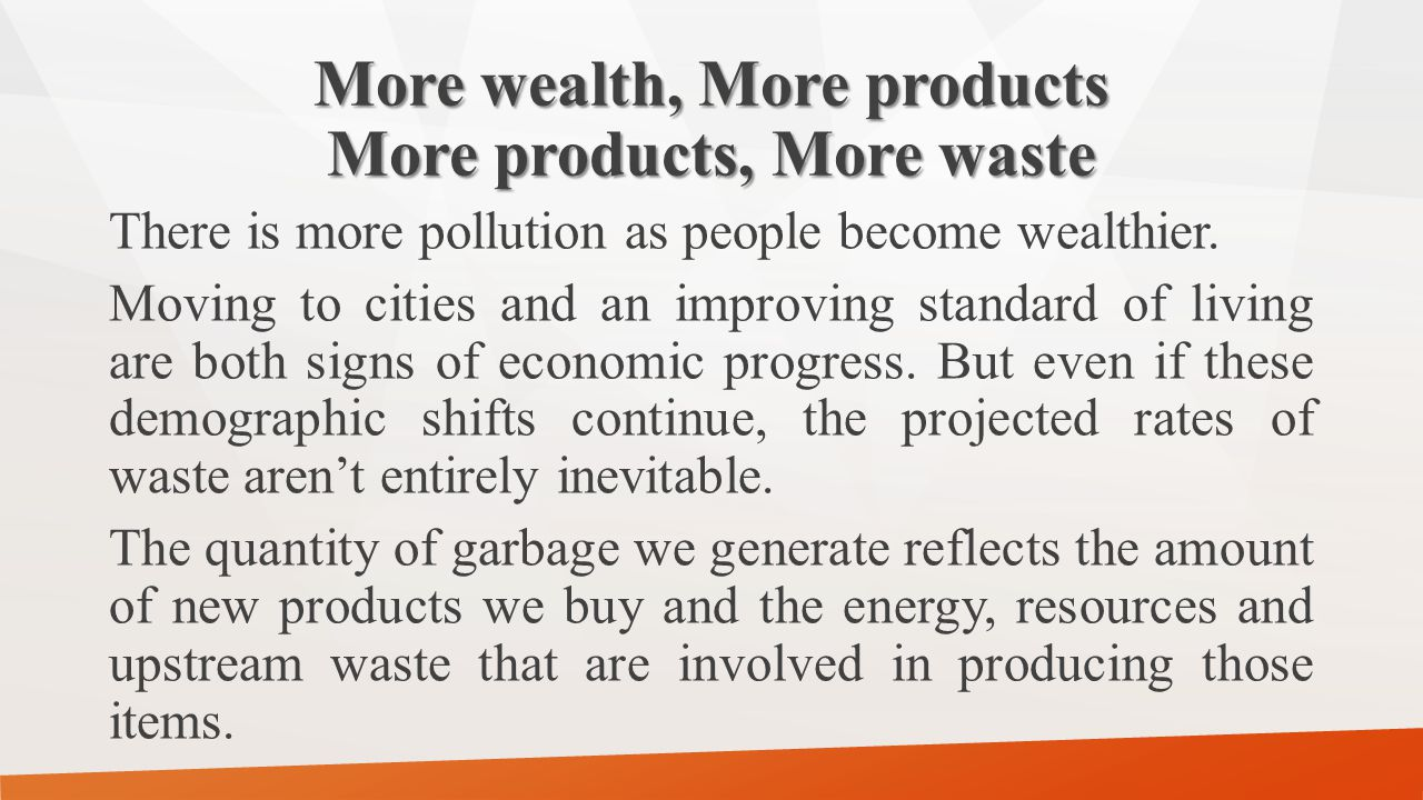 More wealth, More products More products, More waste