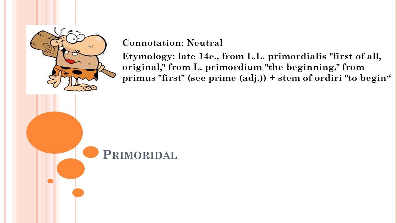 Primoridal Connotation: Neutral