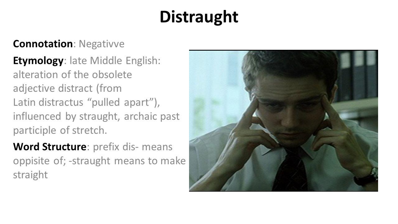 Distraught Connotation: Negativve