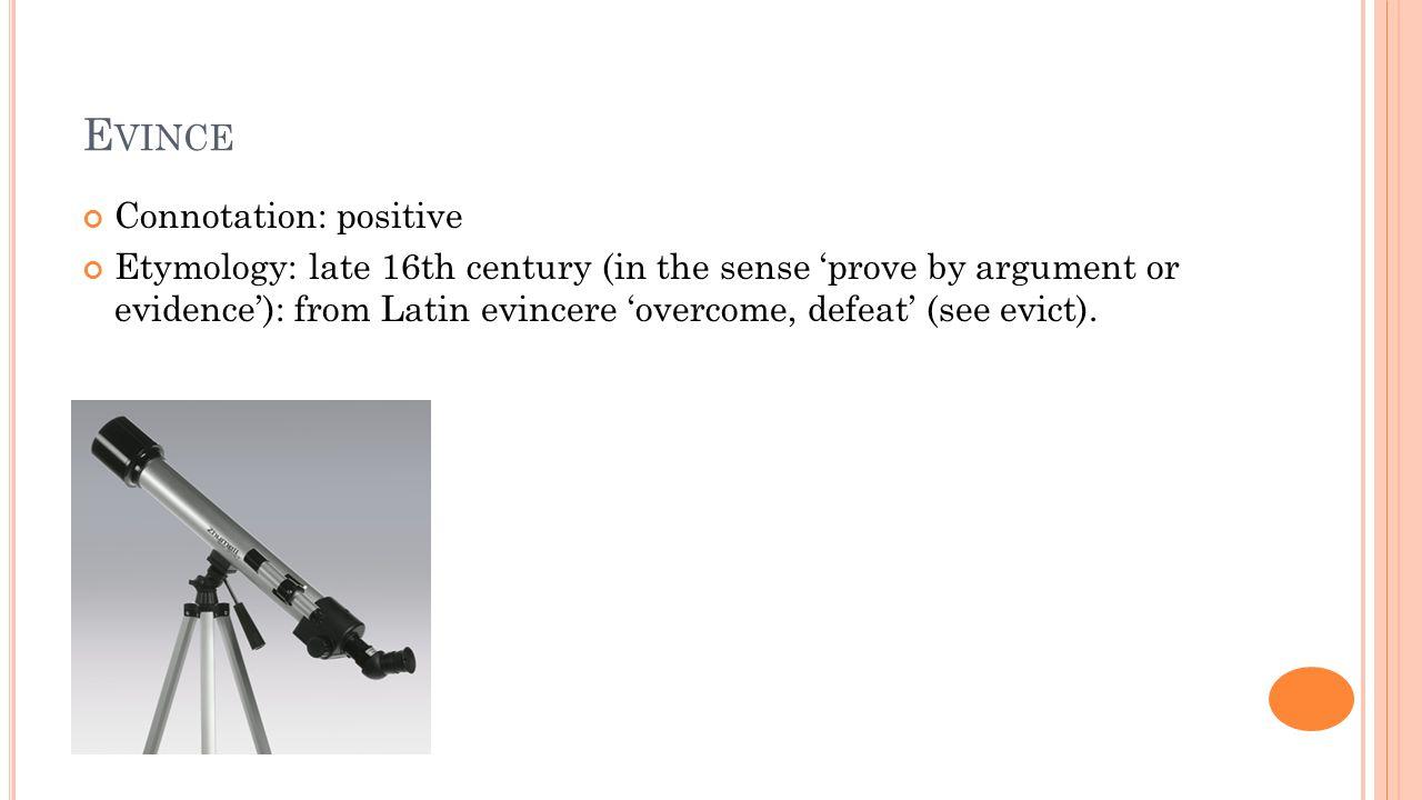 Evince Connotation: positive