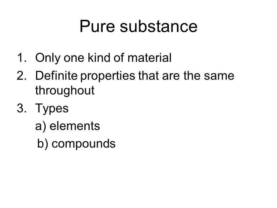 Pure substance Only one kind of material