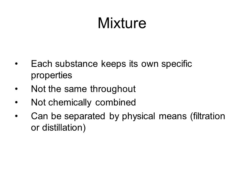 Mixture Each substance keeps its own specific properties