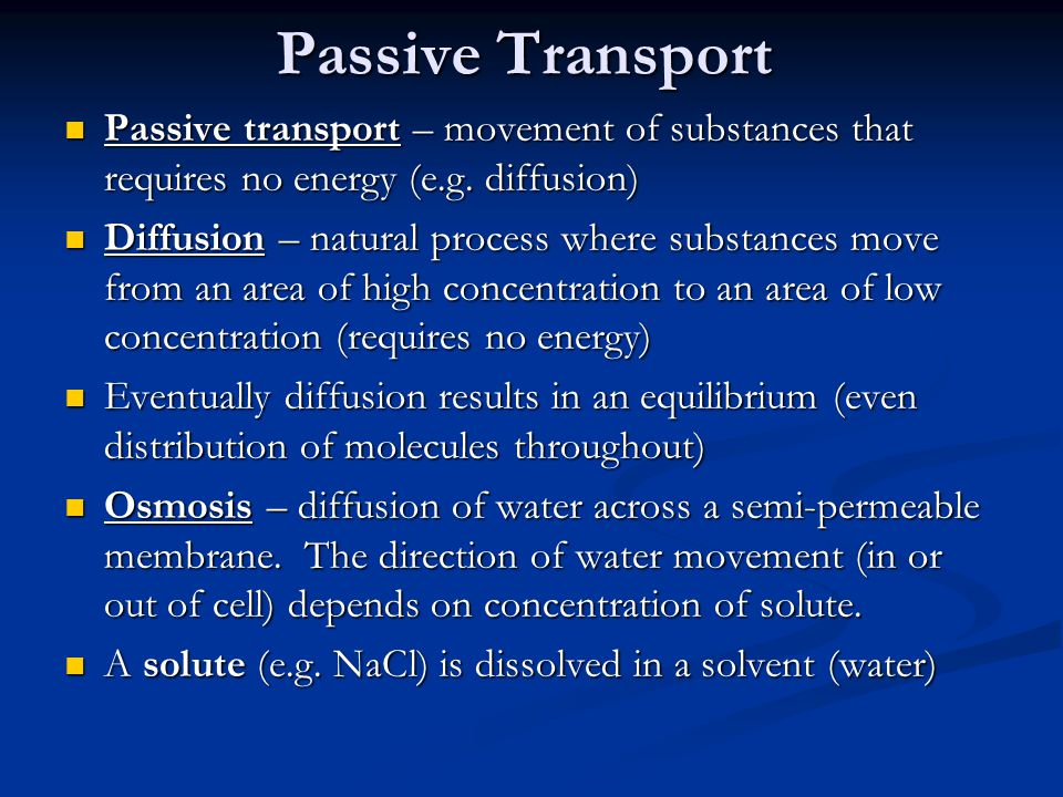 Passive Transport Passive transport – movement of substances that requires no energy (e.g. diffusion)