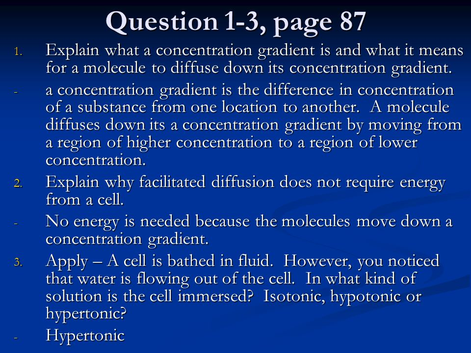Question 1-3, page 87 Explain what a concentration gradient is and what it means for a molecule to diffuse down its concentration gradient.
