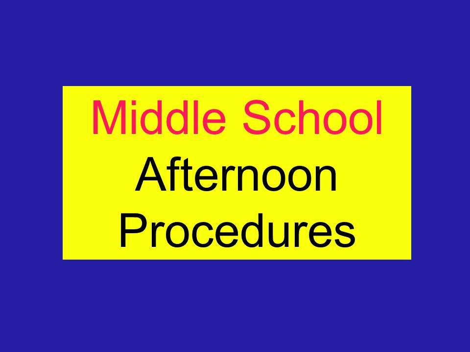 Middle School Afternoon Procedures