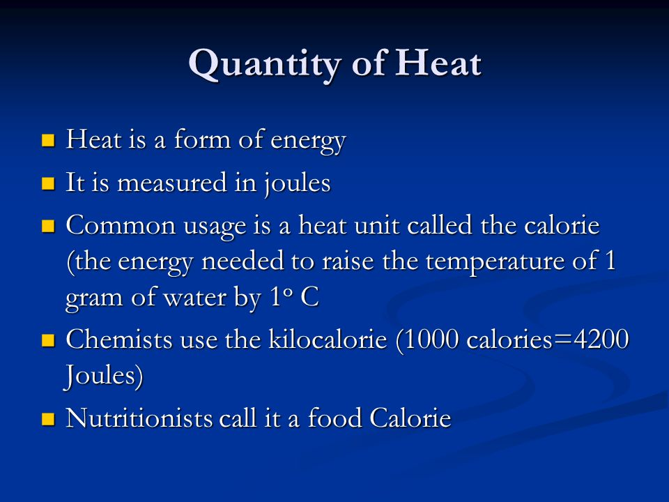 Quantity of Heat Heat is a form of energy It is measured in joules