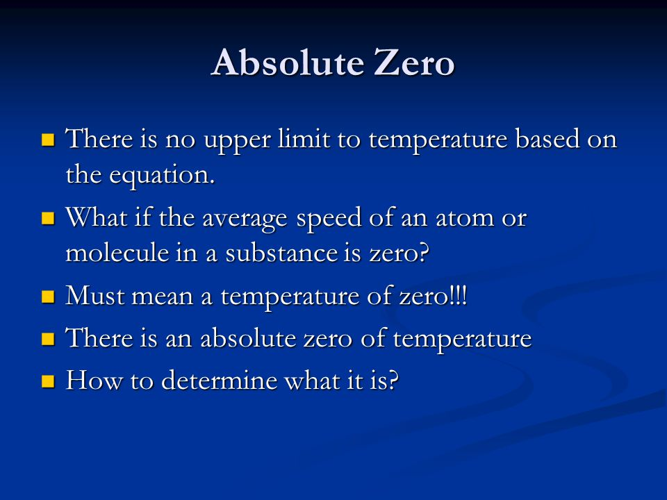 Absolute Zero There is no upper limit to temperature based on the equation. What if the average speed of an atom or molecule in a substance is zero