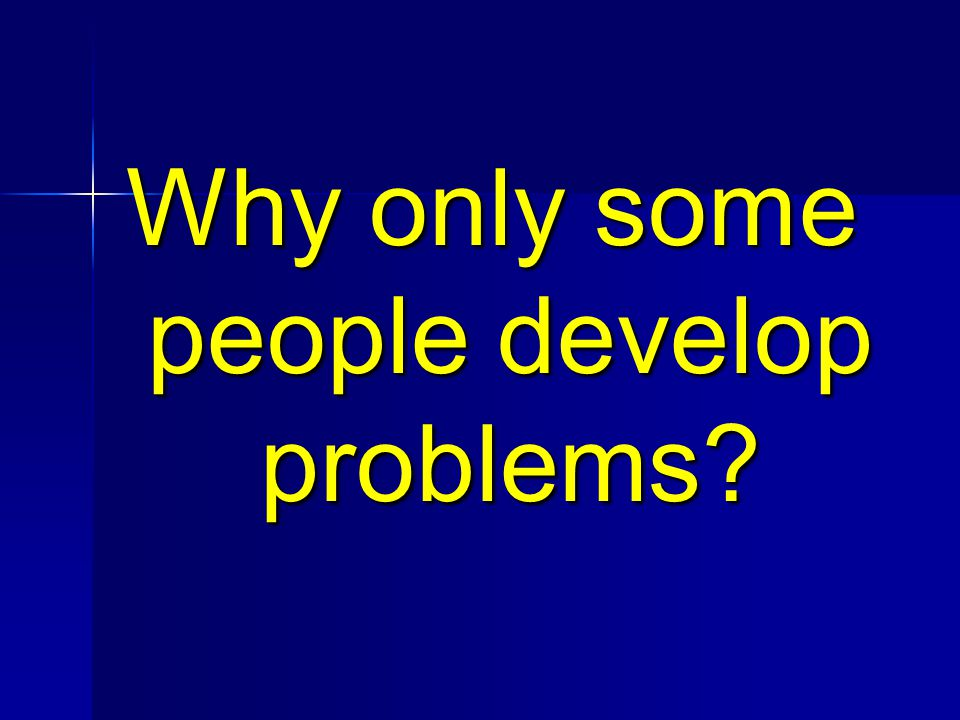 Why only some people develop problems