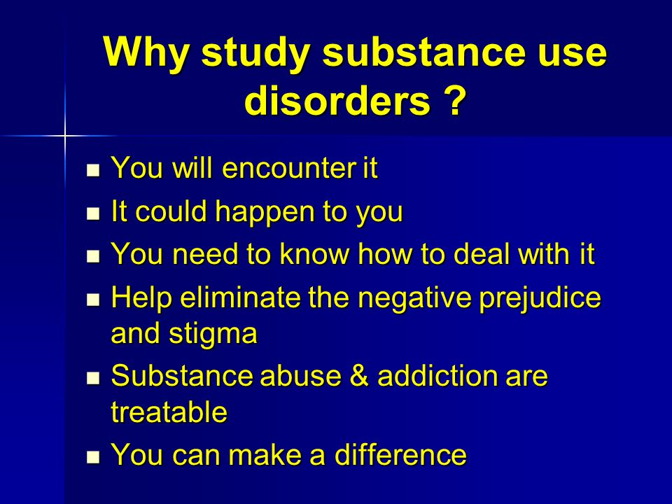 Why study substance use disorders