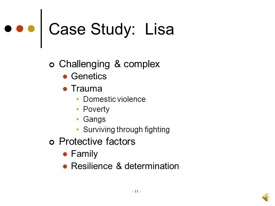 Case Study: Lisa Challenging & complex Protective factors Genetics