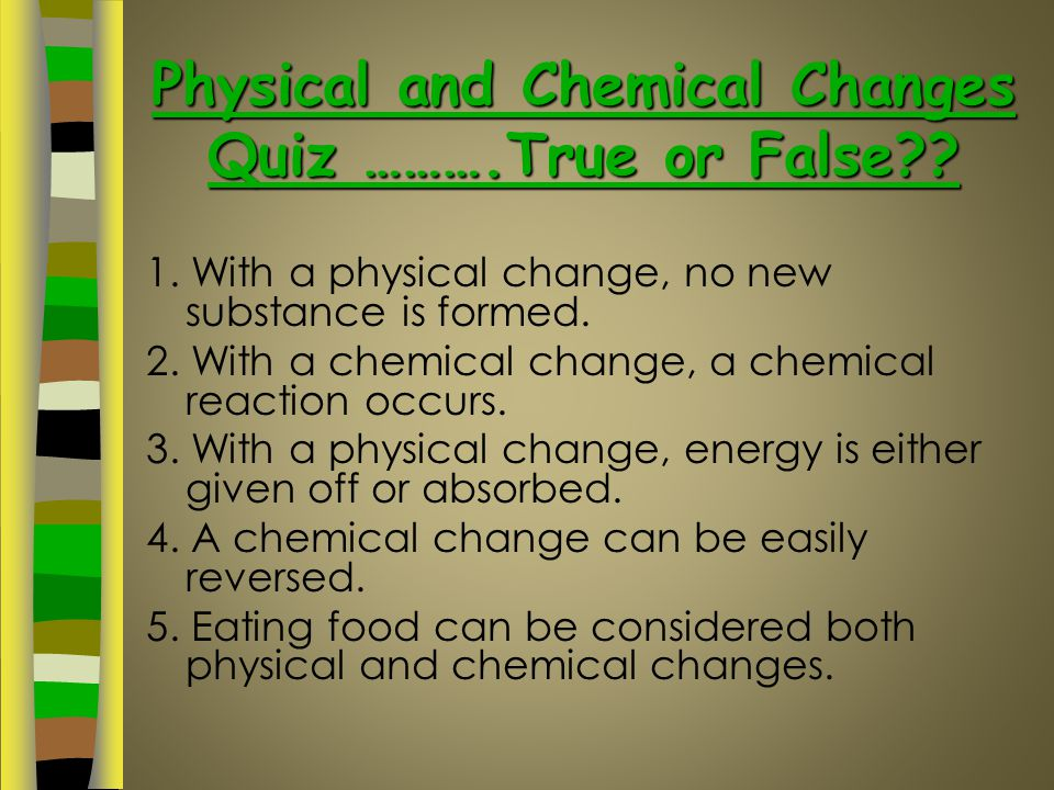 Physical and Chemical Changes Quiz ……….True or False
