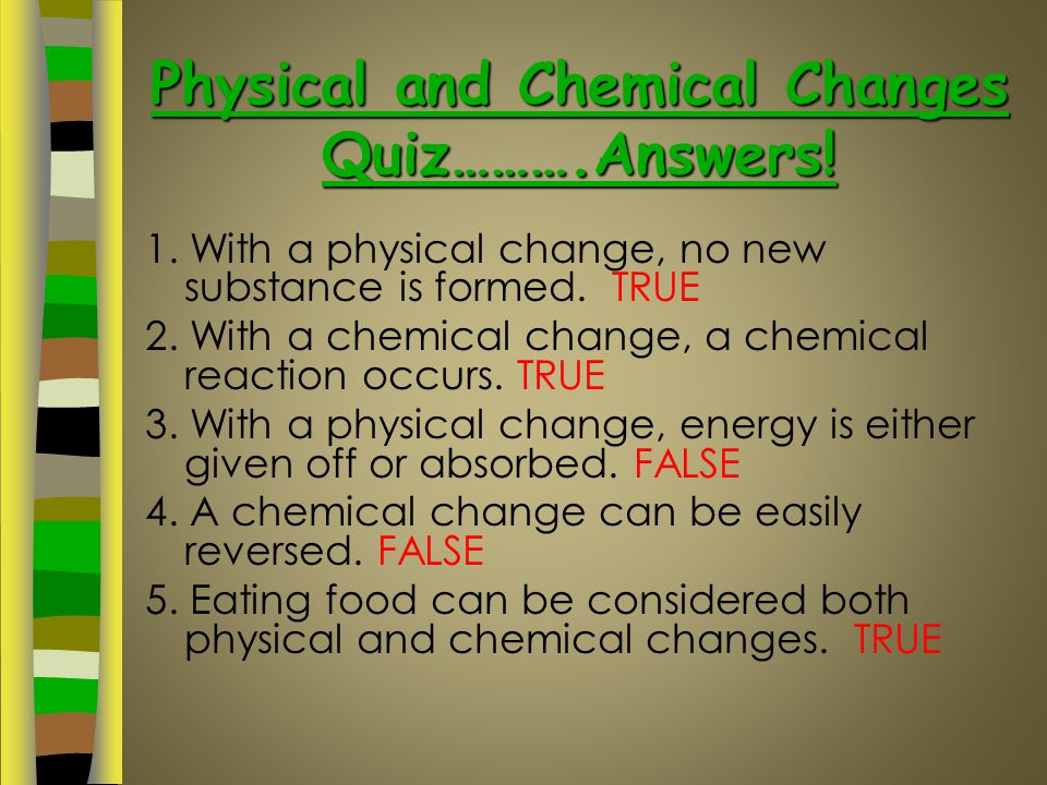 Physical and Chemical Changes Quiz……….Answers!
