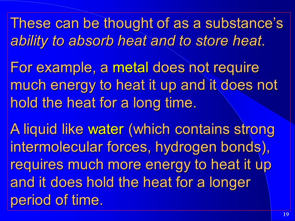 These can be thought of as a substance's ability to absorb heat and to store heat.