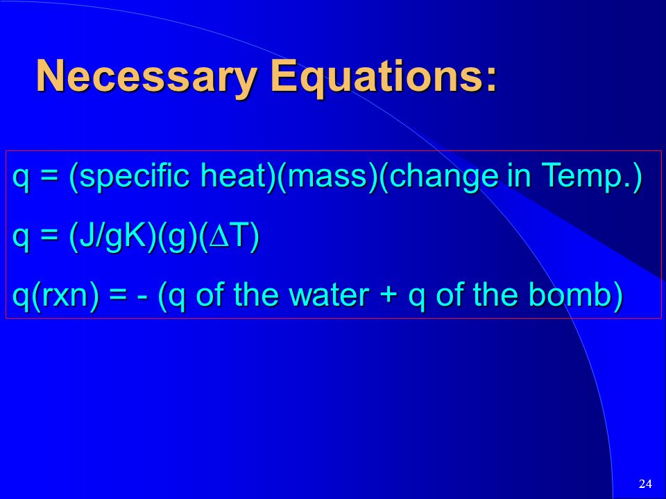 Necessary Equations: q = (specific heat)(mass)(change in Temp.)