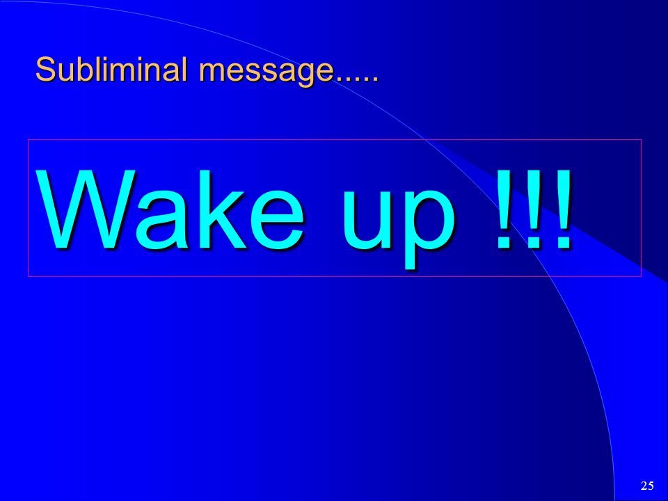 Subliminal message..... Wake up !!!