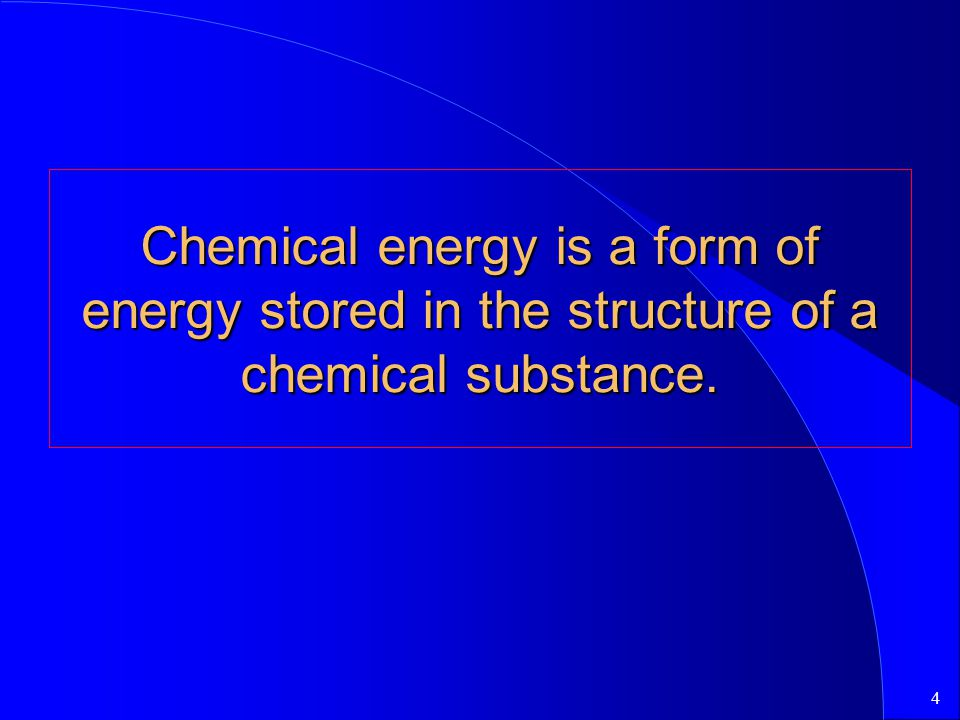 Chemical energy is a form of energy stored in the structure of a chemical substance.