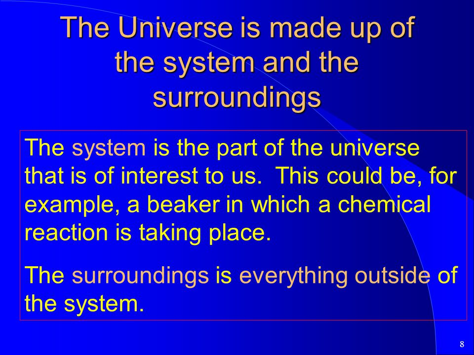 The Universe is made up of the system and the surroundings