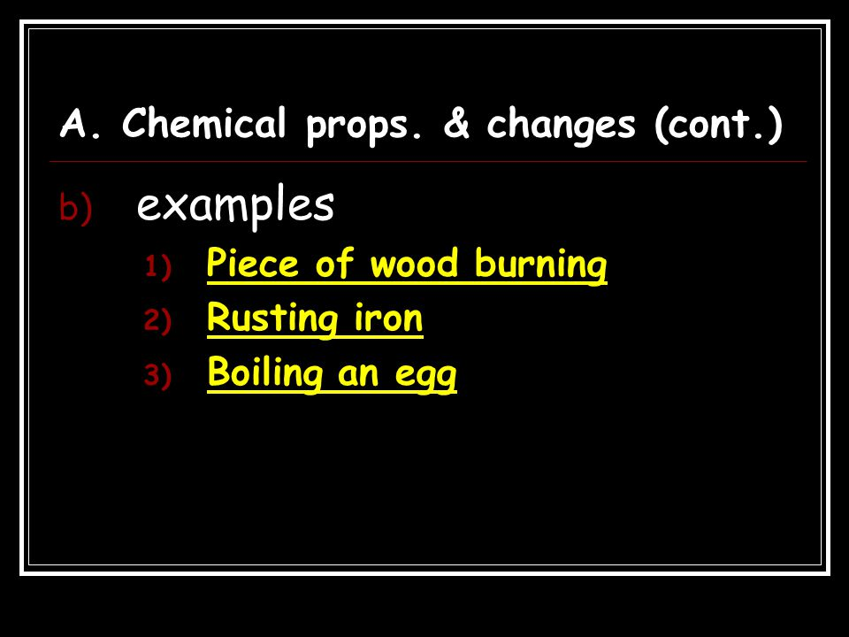 A. Chemical props. & changes (cont.)