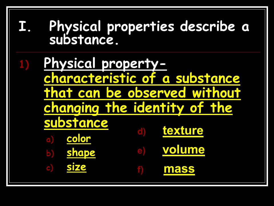 Physical properties describe a substance.