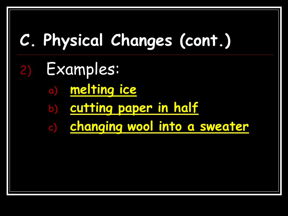 C. Physical Changes (cont.)