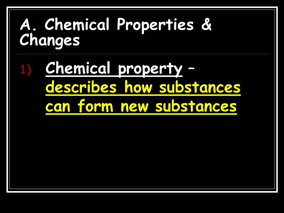 A. Chemical Properties & Changes