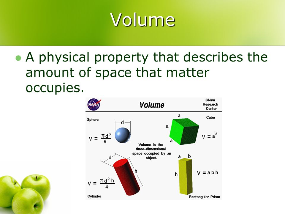 Volume A physical property that describes the amount of space that matter occupies.