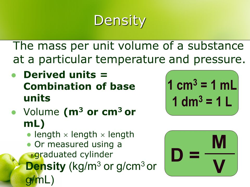 M V D = Density 1 cm3 = 1 mL 1 dm3 = 1 L