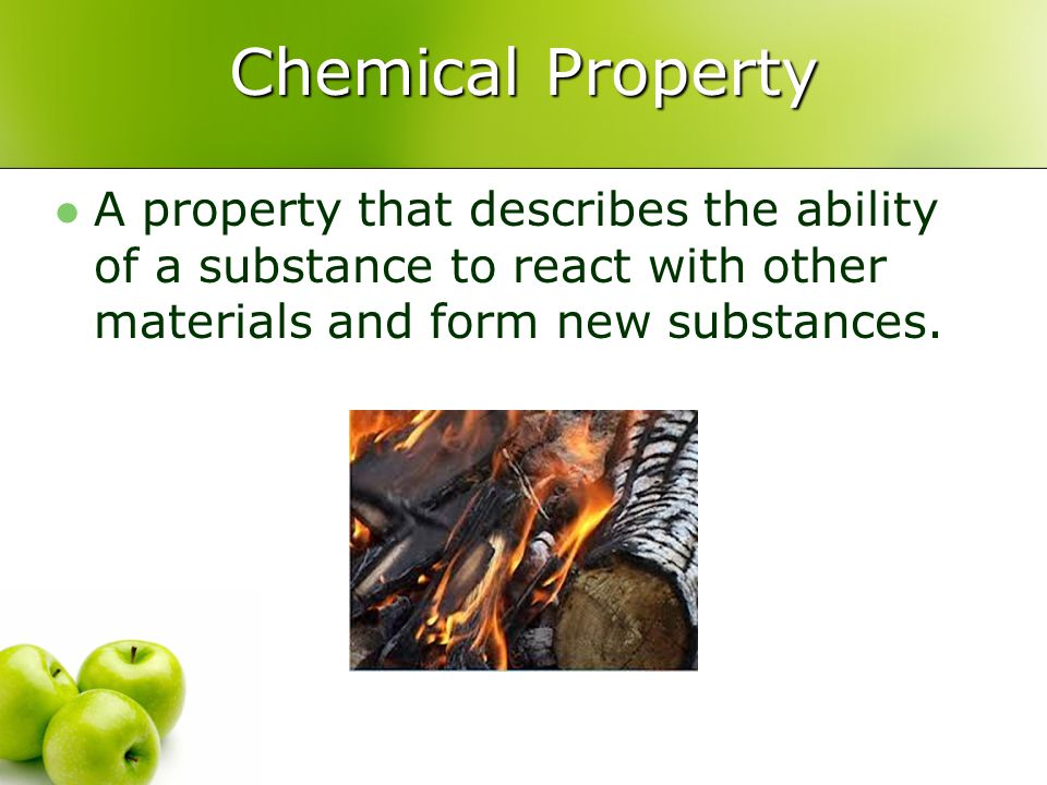 Chemical Property A property that describes the ability of a substance to react with other materials and form new substances.