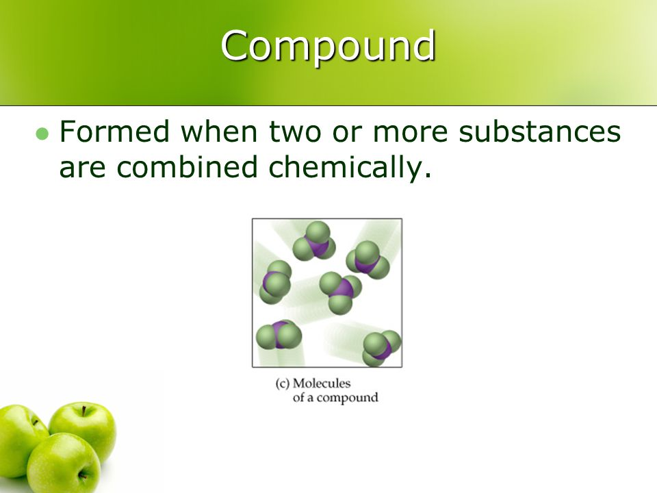 Compound Formed when two or more substances are combined chemically.