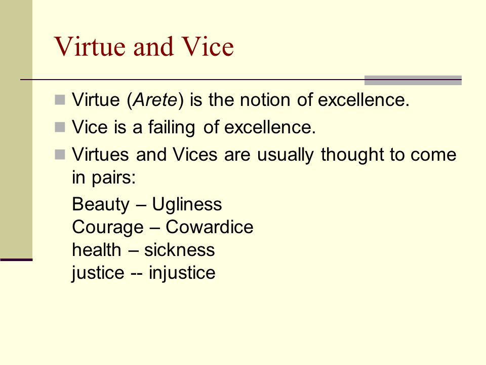 Virtue and Vice Virtue (Arete) is the notion of excellence.
