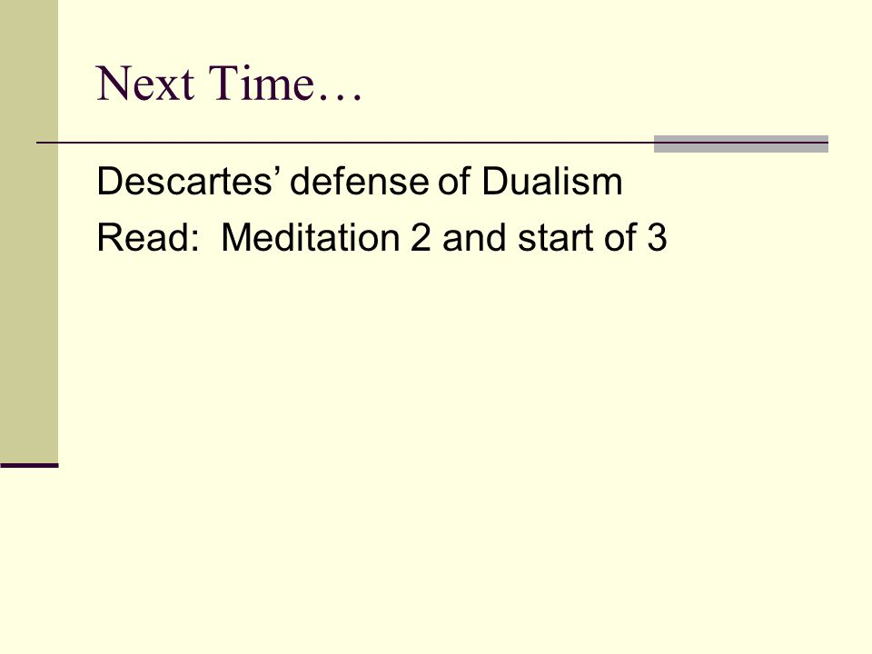 Next Time… Descartes' defense of Dualism