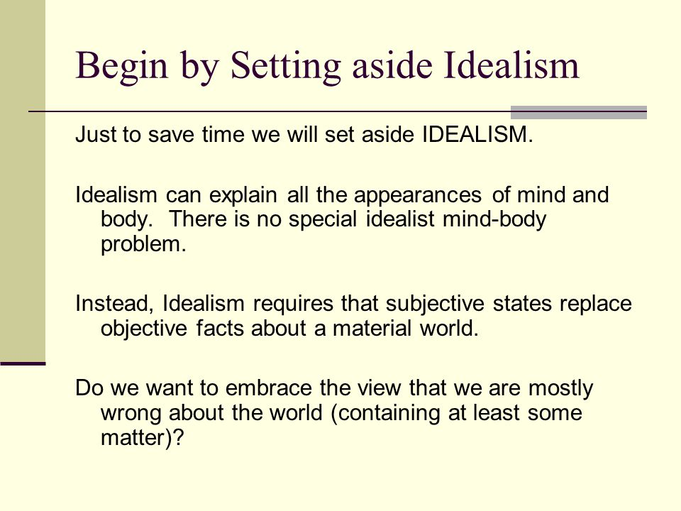Begin by Setting aside Idealism