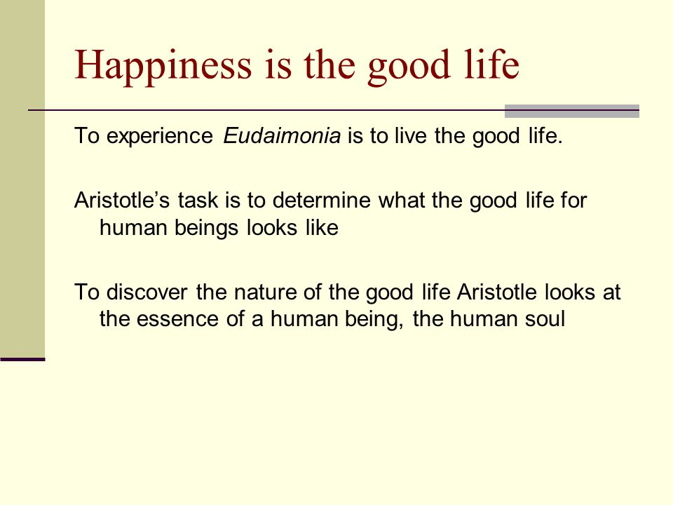 Happiness is the good life