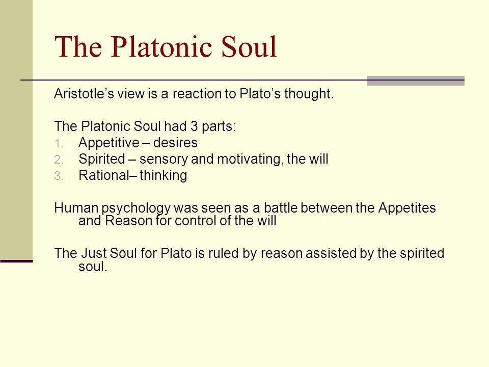 The Platonic Soul Aristotle's view is a reaction to Plato's thought.