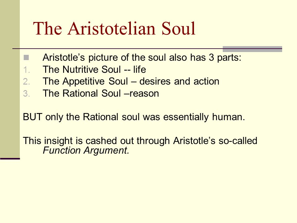 The Aristotelian Soul Aristotle's picture of the soul also has 3 parts: The Nutritive Soul -- life.