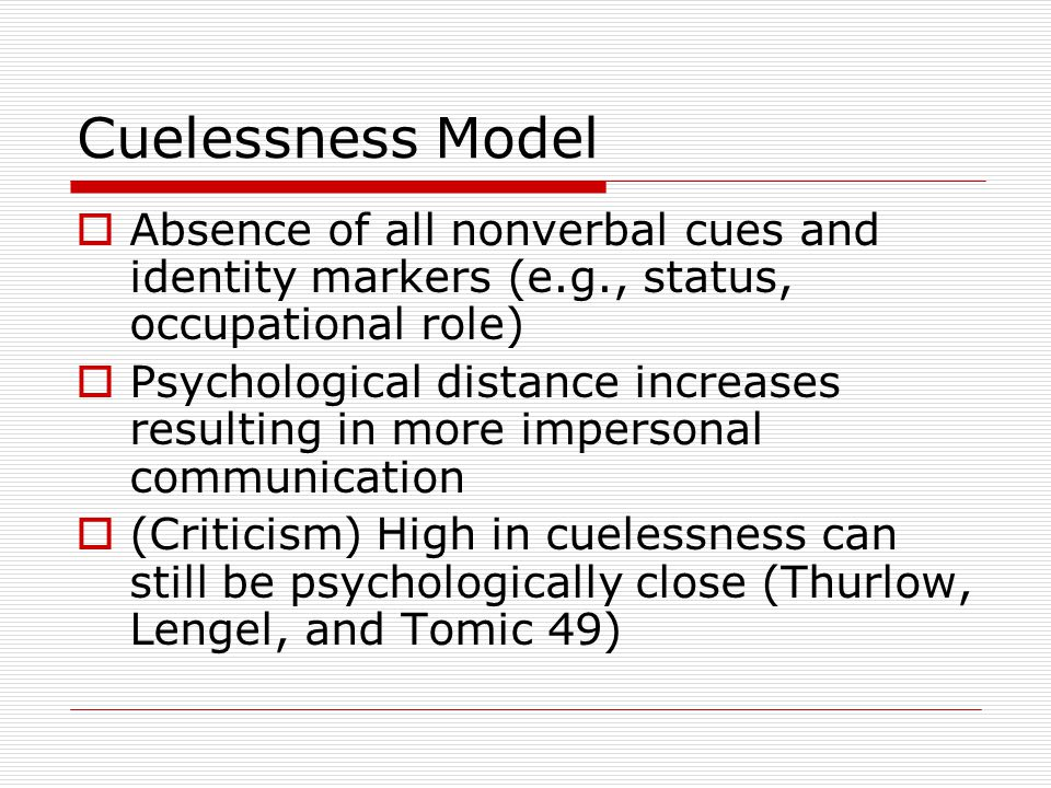 Cuelessness Model Absence of all nonverbal cues and identity markers (e.g., status, occupational role)