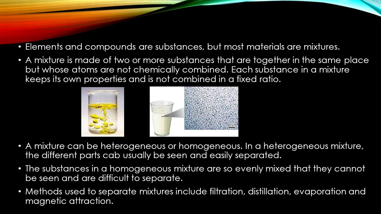 Elements and compounds are substances, but most materials are mixtures.