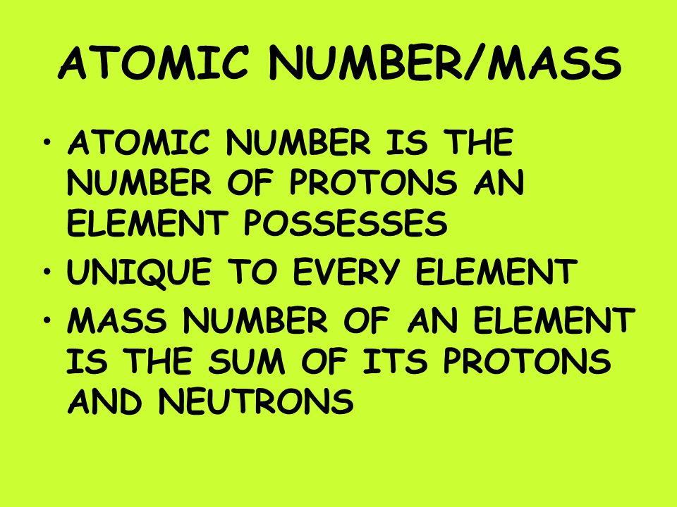 ATOMIC NUMBER/MASS ATOMIC NUMBER IS THE NUMBER OF PROTONS AN ELEMENT POSSESSES. UNIQUE TO EVERY ELEMENT.