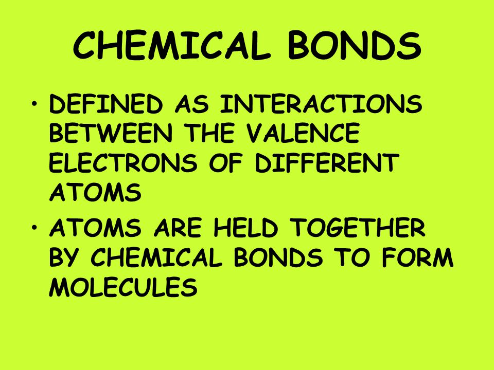 CHEMICAL BONDS DEFINED AS INTERACTIONS BETWEEN THE VALENCE ELECTRONS OF DIFFERENT ATOMS.